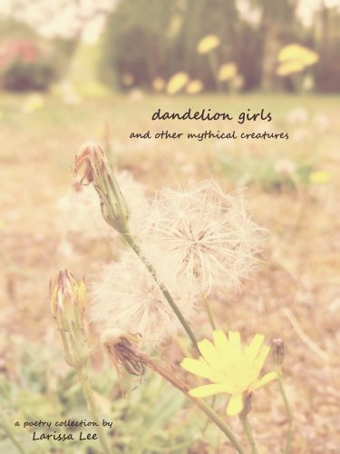 Dandelion Girls and Other Mythical Creatures, by Larissa Lee