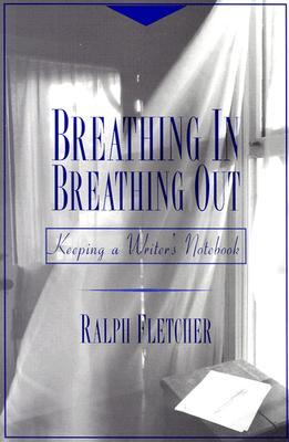 Breathing In, Breathing Out by Ralph Fletcher